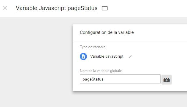 """Utilisation de la """"Variable Javascript"""" pour récupérer la valeur d'une variable JS """"pageStatus"""" dans GTM"""
